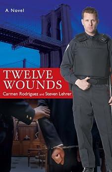 Twelve Wounds by [Rodriguez, Carmen, Lehrer, Steven]