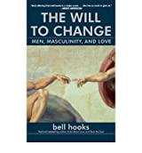 [( The Will to Change: Men, Masculinity, and Love )] [by: Bell Hooks] [Jan-2005]