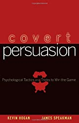 Covert Persuasion: Psychological Tactics and Tricks to Win the Game