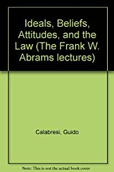 Ideals, Beliefs, Attitudes, and the Law: Private Law Perspectives on a Public Law Problem (The Frank W. Abrams lectures)
