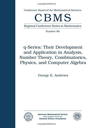 $q$-Series: Their Development and Application in Analysis, Number Theory, Combinatorics, Physics and Computer Algebra (Cbms Regional Conference Series in -