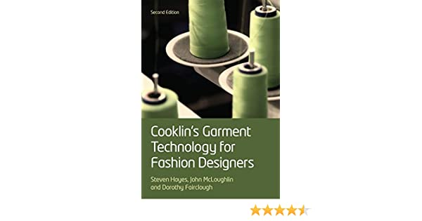 Amazon Com Cooklin S Garment Technology For Fashion Designers 9781405199742 Cooklin Gerry Hayes Steven George Mcloughlin John Fairclough Dorothy Books