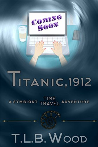 Melissa Anne Wood (Titanic, 1912 (The Symbiont Time Travel Adventures Series, Book 5))
