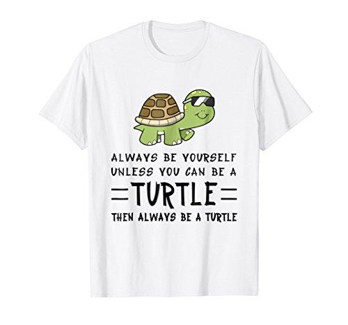 (Funny Turtle Shirt - Always Be Yourself Shirt Gift Tee)
