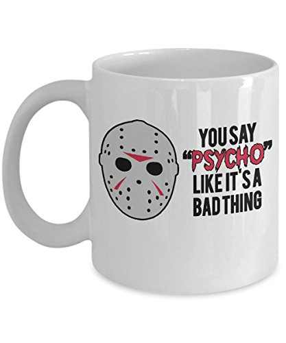 You Say Psycho Like It's A Bad Thing - Scary - Gift - Horror Coffee Mug]()