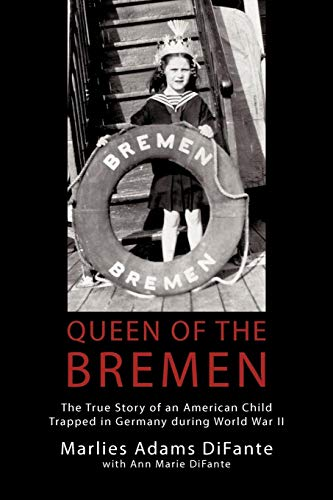 Bremen Collection - Queen Of The Bremen: The True Story Of An American Child Trapped In Germany During World War II