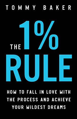 The 1% Rule: How to Fall in Love with the Process and Achieve Your Wildest Dreams cover
