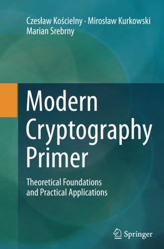 Modern Cryptography Primer: Theoretical Foundations and Practical Applications
