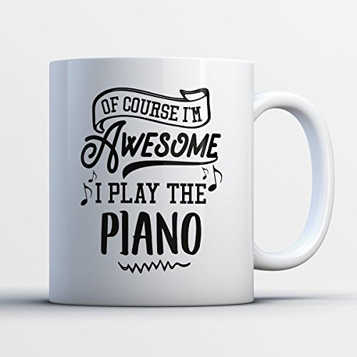 Piano Coffee Mug - Ofcourse I'm Awesome I Play The Piano - Funny 11 oz White Ceramic Tea Cup - Humorous and Cute Piano Lover Gifts with Piano (This Is Halloween Piano Sheet Music)