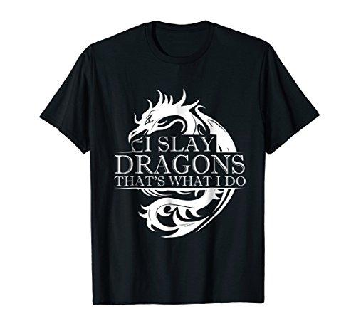 Dragon Slayer T-shirt - I Slay Dragons Thats What I Do TShirt