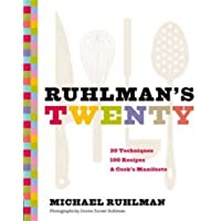 Ruhlmans Twenty: 20 Techniques, 100 Recipes, a Cook's Manifesto (the Science of Cooking, Culinary Books, Chef Cookbooks…