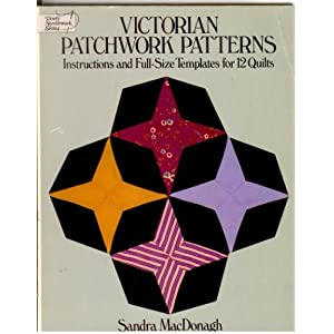 Victorian Patchwork Patterns: Instructions and Full-Size Templates for 12 Quilts (Dover Needlework) Sandra MacDonagh