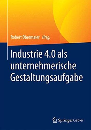 Industrie 4.0 als unternehmerische Gestaltungsaufgabe: Betriebswirtschaftliche, technische und rechtliche Herausforderungen Gebundenes Buch – 12. Mai 2016 Robert Obermaier Springer Gabler 3658081643 Produktionstechnik