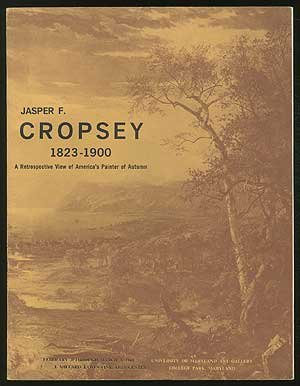 Jasper F. Cropsey, 1823-1900: A retrospective view of America's painter of autumn