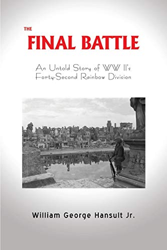 The Final Battle: An Untold Story of WW II's Forty-Second Rainbow Division (Bill France Sr)