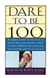 Dare to Be 100, Walter M. Bortz and Walter M. Bortzii, 0684800217