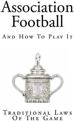 Association Football: And How To Play It The Original Rules of Football: Amazon.es: Cameron, John: Libros en idiomas extranjeros
