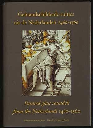 (Gebrandschilderde ruitjes uit de Nederlanden, 1480-1560 =: Painted glass roundels from the Netherlands, 1480-1560 (Aspecten van de verzameling beeldhouwkunst en kunstnijverheid) (Dutch Edition))