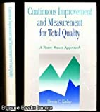 Continuous Improvement and Measurement for Total Quality : A Team-Based Approach, Kinlaw, Dennis C. and Chang, 1556237782