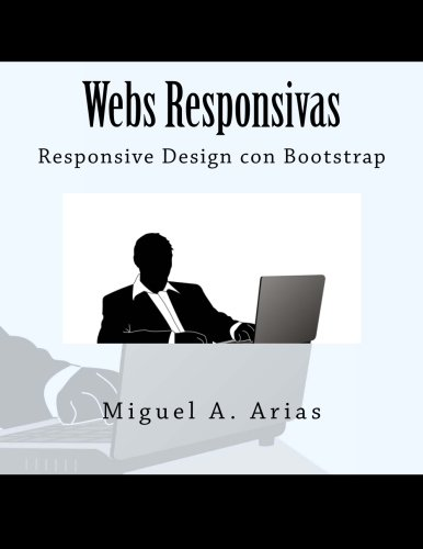 Webs Responsivas. Responsive Design con Bootstrap Tapa blanda – 10 feb 2014 Miguel A. Arias Createspace Independent Pub 1495492095 Web - User Generated Content