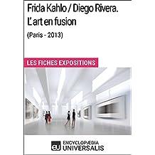 Frida Kahlo / Diego Rivera. L'art en fusion (Paris-2013): Les Fiches Exposition d'Universalis (French Edition)