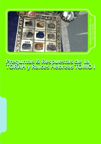 Preguntas & Respuestas de  la TORAH y Raices Hebreas TOMO I: YAHWEH Y YAHSHUA es su Nombre/ Sabbath (Volume 1) (Spanish Edition) [Eliyahu Shmuel Ben Yah - Dr. Agustin Angel Perez] (Tapa Blanda)
