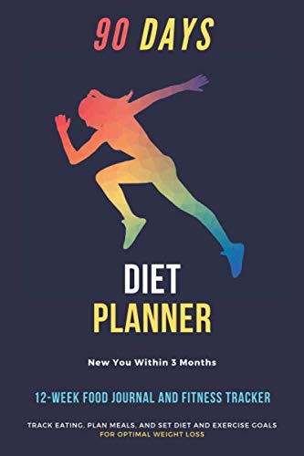 90 Days Diet Planner : 12-Week / Food Journal and Fitness Tracker 6 x 9 in – White Paper, 111 Pages: Exercise & Diet Journal / Track Eating With Plan … – Daily Food and Weight Loss Diary (First)
