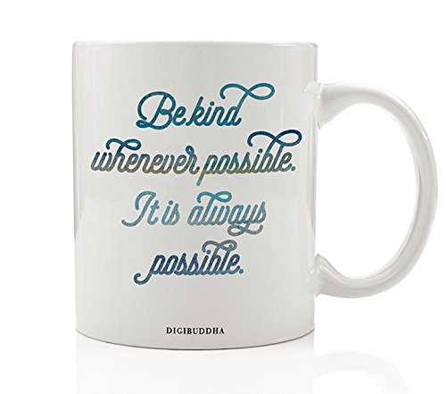 Dalai Lama Quote Mug  Be Kind Whenever Possible  It Is Always Possible  Religion Is Kindness Spiritual Gift Idea For Women Girls Graduate Woman Inspirational Present 11Oz Coffee Cup Digibuddha Dm0269