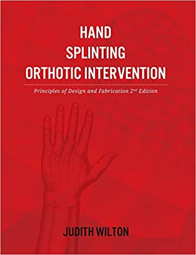 Hand Splinting / Orthotic Intervention: principles of design and fabrication