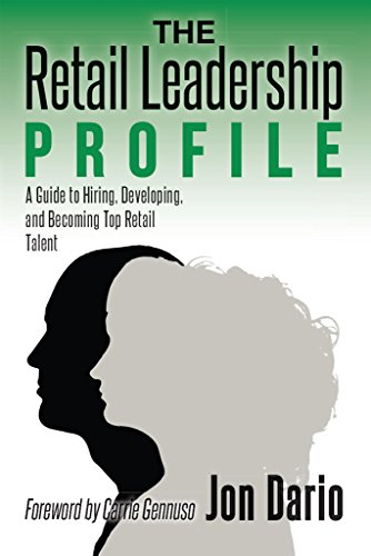 The Retail Leadership Profile: A Guide to Hiring, Developing, and Becoming Top Retail Talent