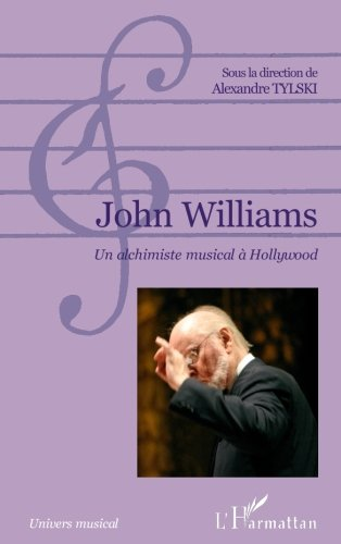 John Williams: Un alchimiste musical à Hollywood (French Edition)