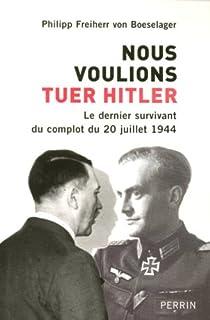 Nous voulions tuer Hitler : le dernier survivant du complot du 20 juillet 1944