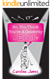 So, You Think You're A Celebrity...Chef?: A feel-good novel of friendship and love