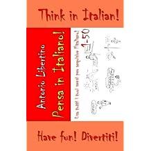 Pensa in Italiano - Think in Italian: Use all your senses to acquire Italian