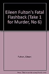 Fatal Flashback (Take One for Murder) (Take 1 for Murder, No 6)
