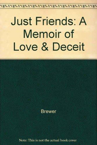 - Just Friends: A Memoir of Love & Deceit