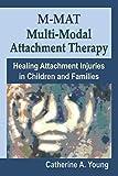 M-MAT Multi-Modal Attachment Therapy: Healing