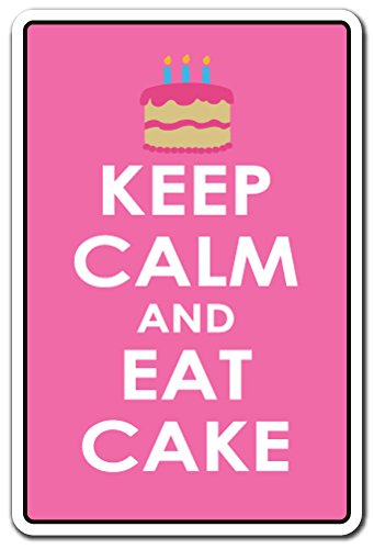 Keep Calm and EAT Cake Sign Food Cake Birthday Anniversary   Indoor/Outdoor   12