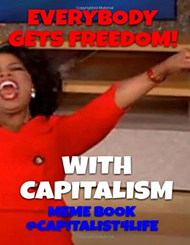 Everybody Gets Freedom With Capitalism Meme Book Life Capitalist 4 Capitalist4life 9781098965280 Amazon Com Books No titles as meme captions. capitalism meme book life capitalist