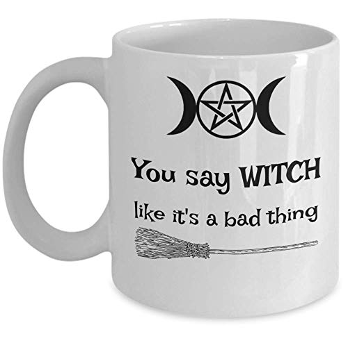 Wicca PAGAN coffee mug - You say Witch like it's a bad thing - unique paganism Goddess witchcraft esoteric 11oz ceramic tea cup gift - Funny triple moon pentagram Halloween broomstick coven gifts ()