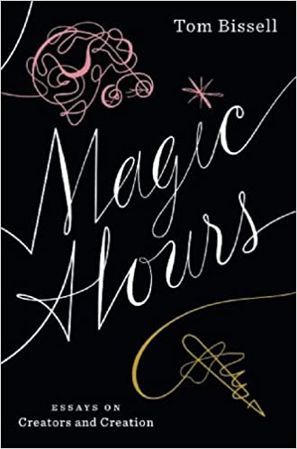 magic hours essays on creators and creation tom bissell  magic hours essays on creators and creation tom bissell 9781936365760 com books