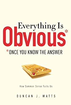 Everything Is Obvious: *Once You Know the Answer by [Watts, Duncan J.]