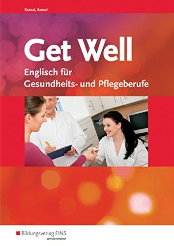 Get Well. Arbeitsbuch: Englisch für Gesundheits- und - Iris Get Well