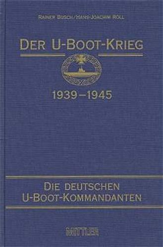 Der U-Boot-Krieg 1939-1945, 5 Bde., Bd.1, Die deutschen U-Boot-Kommandanten