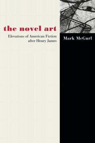 The Novel Art: Elevations of American Fiction after Henry James.