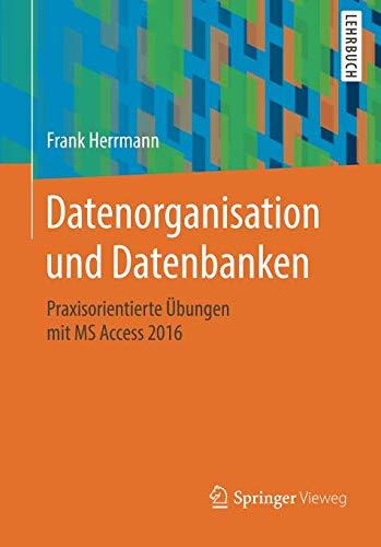 Datenorganisation und Datenbanken: Praxisorientierte Übungen mit MS Access 2016 Taschenbuch – 22. Juni 2018 Frank Herrmann Springer Vieweg 3658213302 COMPUTERS / Data Processing
