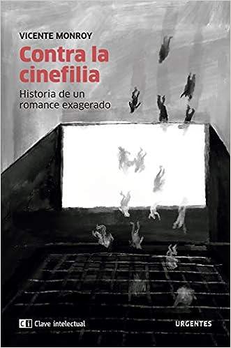 Contra la cinefilia: Historia de un romance exagerado: 3 Urgentes: Amazon.es: Monroy, Vicente: Libros