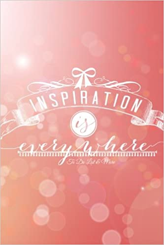 Inspiration Is Everywhere To Do List & More: To Do List