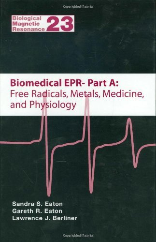 Biomedical EPR - Part A: Free Radicals, Metals, Medicine and Physiology: 23 (Biological Magnetic Resonance) Pdf