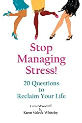 Stop Managing Stress!: 20 Questions to Reclaim Your Life